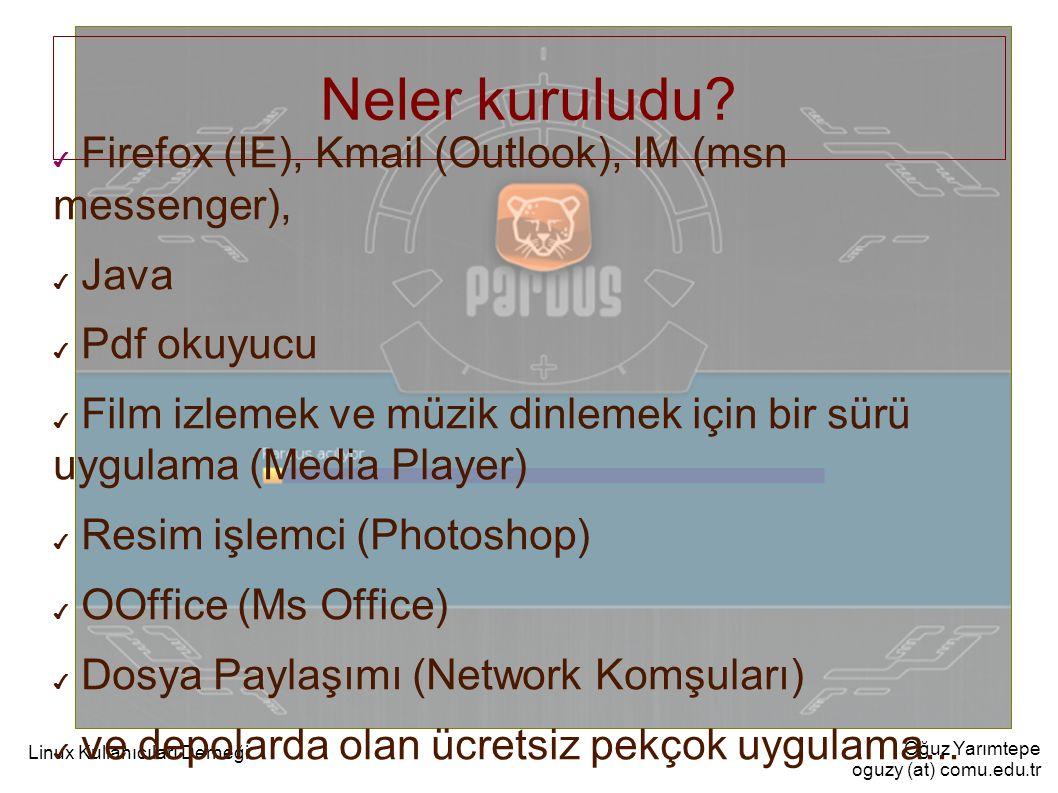 Oğuz Yarımtepe oguzy (at) comu.edu.tr Linux Kullanıcıları Derneği Neler kuruludu? ✔ Firefox (IE), Kmail (Outlook), IM (msn messenger), ✔ Java ✔ Pdf ok