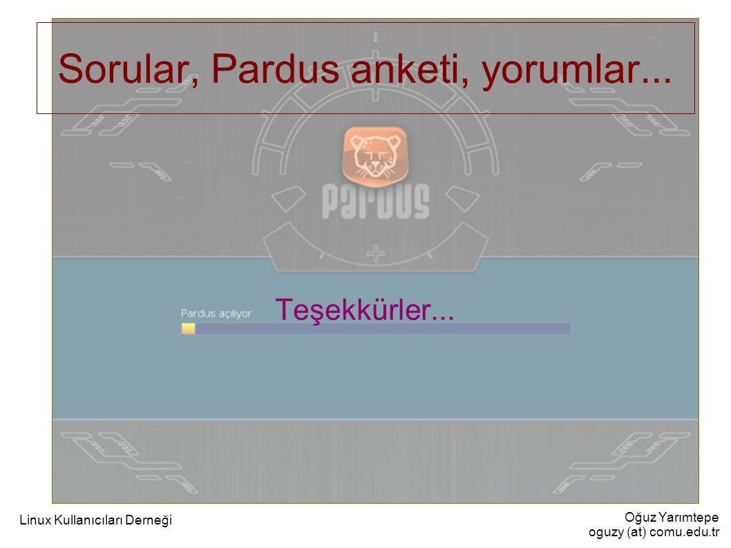 Oğuz Yarımtepe oguzy (at) comu.edu.tr Linux Kullanıcıları Derneği Sorular, Pardus anketi, yorumlar... Teşekkürler...