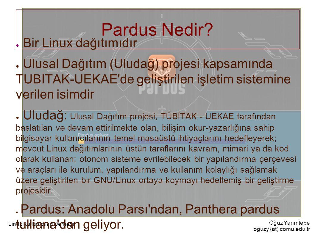 Oğuz Yarımtepe oguzy (at) comu.edu.tr Linux Kullanıcıları Derneği Pardus Nedir.