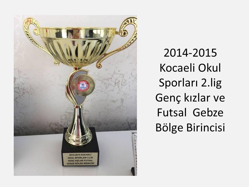 2014-2015 Kocaeli Okul Sporları 2.lig Genç kızlar ve Futsal Gebze Bölge Birincisi