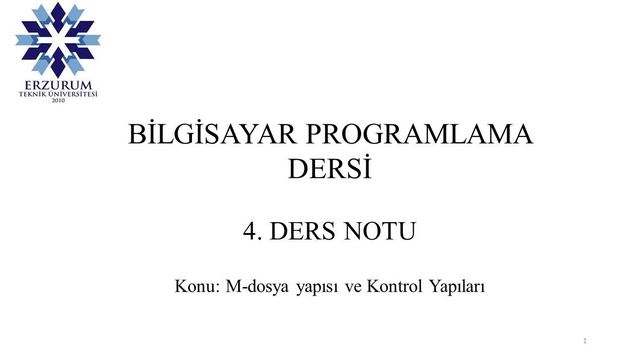 BİLGİSAYAR PROGRAMLAMA DERSİ 4. DERS NOTU Konu: M-dosya yapısı ve Kontrol Yapıları 1