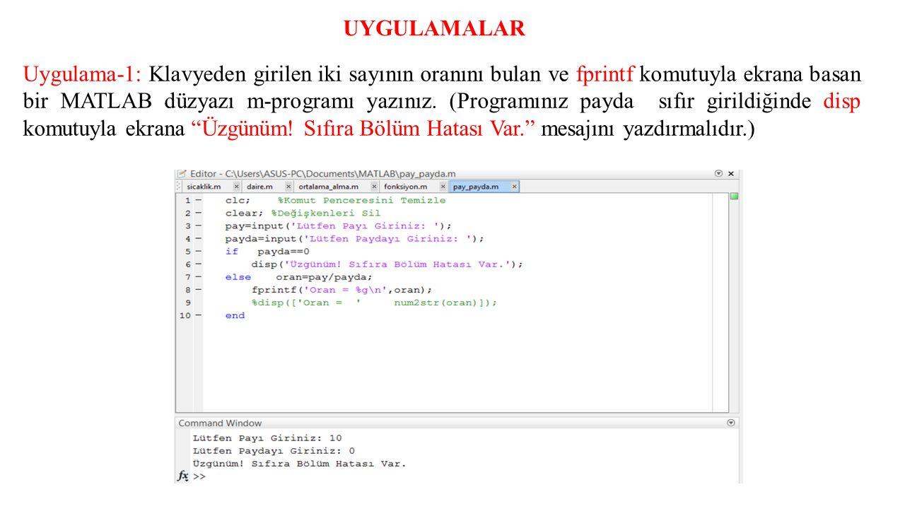 UYGULAMALAR Uygulama-1: Klavyeden girilen iki sayının oranını bulan ve fprintf komutuyla ekrana basan bir MATLAB düzyazı m-programı yazınız.
