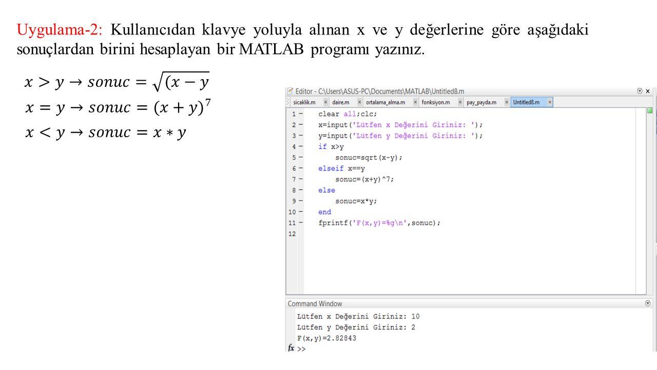 Uygulama-2: Kullanıcıdan klavye yoluyla alınan x ve y değerlerine göre aşağıdaki sonuçlardan birini hesaplayan bir MATLAB programı yazınız.