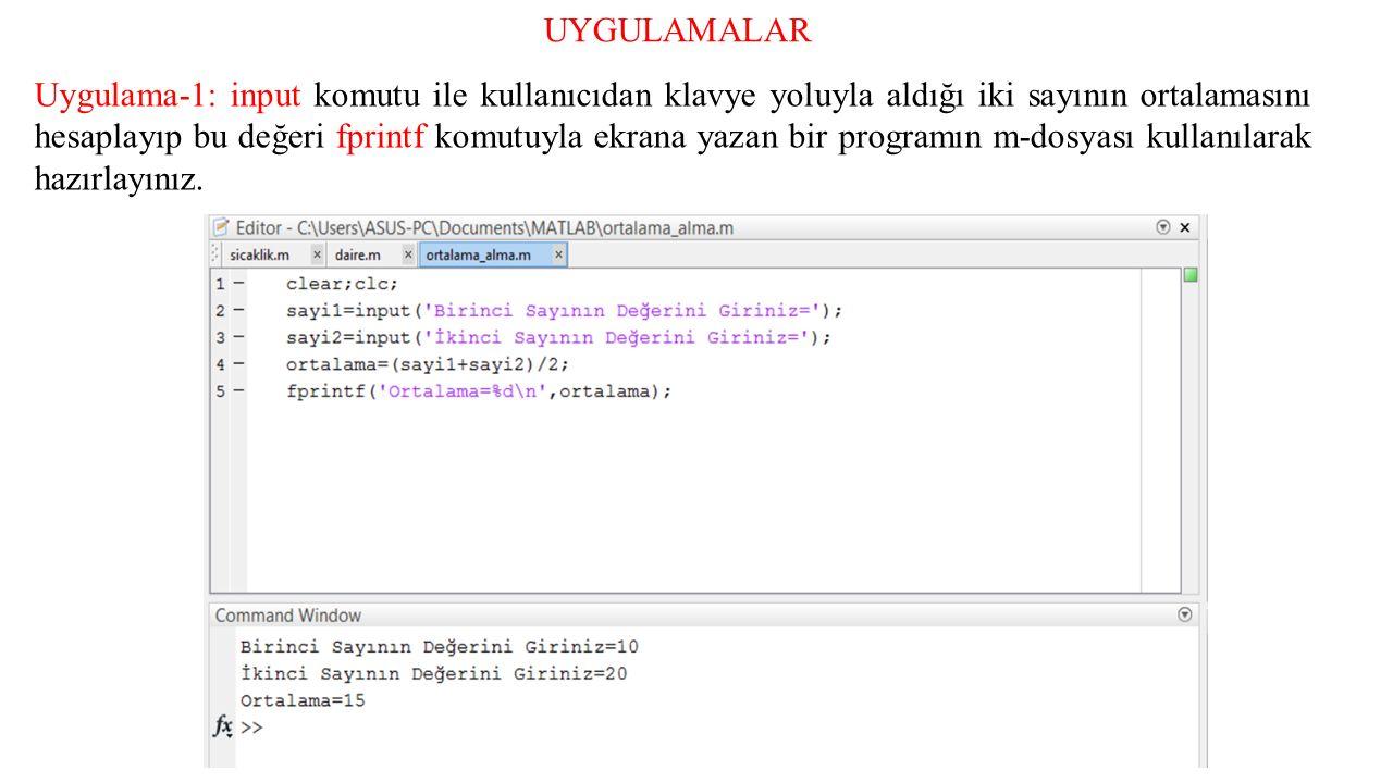 Uygulama-1: input komutu ile kullanıcıdan klavye yoluyla aldığı iki sayının ortalamasını hesaplayıp bu değeri fprintf komutuyla ekrana yazan bir programın m-dosyası kullanılarak hazırlayınız.