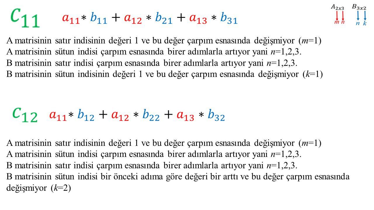 A matrisinin satır indisinin değeri 1 ve bu değer çarpım esnasında değişmiyor (m=1) A matrisinin sütun indisi çarpım esnasında birer adımlarla artıyor