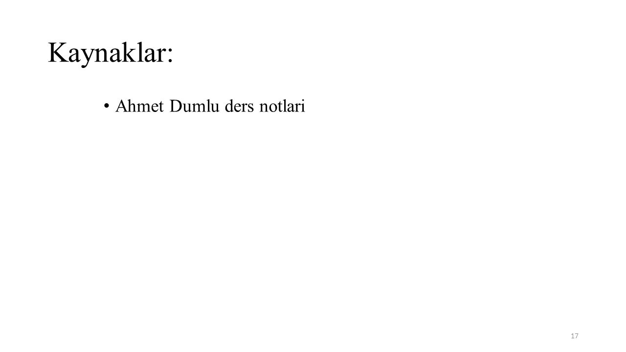 Kaynaklar: Ahmet Dumlu ders notlari 17