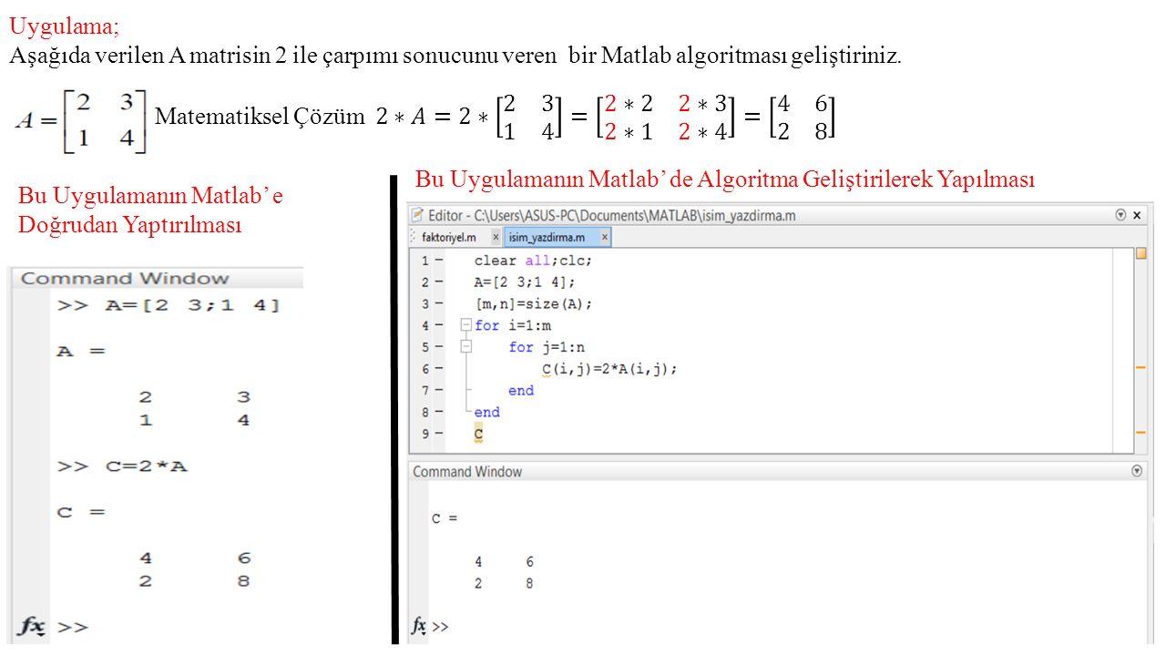 Uygulama; Aşağıda verilen A matrisin 2 ile çarpımı sonucunu veren bir Matlab algoritması geliştiriniz. Bu Uygulamanın Matlab' e Doğrudan Yaptırılması