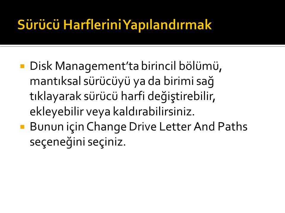  Disk Management'ta birincil bölümü, mantıksal sürücüyü ya da birimi sağ tıklayarak sürücü harfi değiştirebilir, ekleyebilir veya kaldırabilirsiniz.