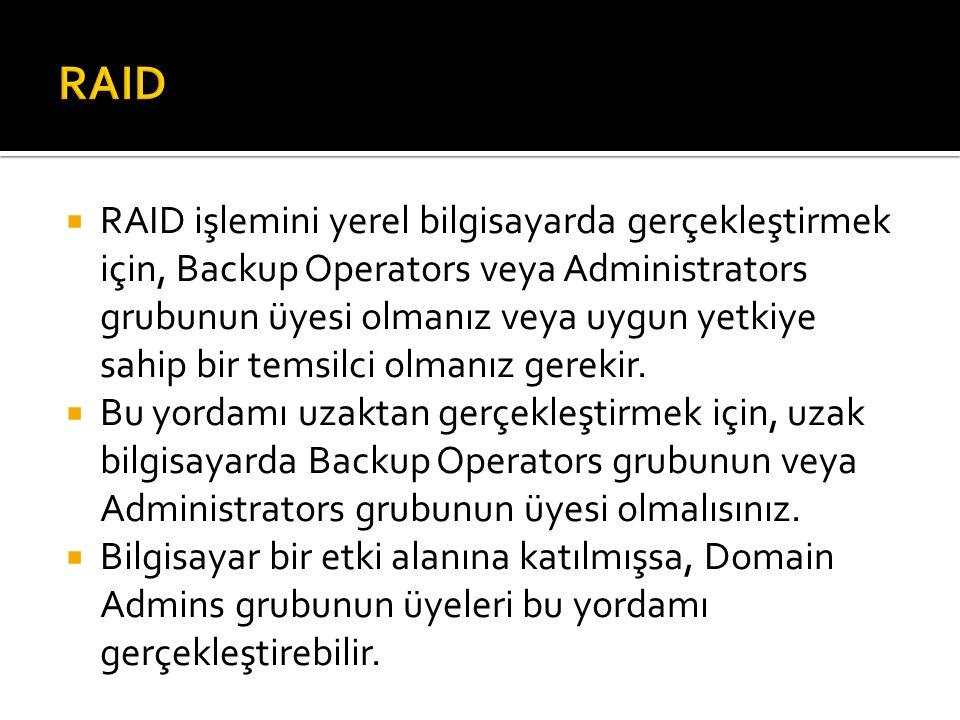  RAID işlemini yerel bilgisayarda gerçekleştirmek için, Backup Operators veya Administrators grubunun üyesi olmanız veya uygun yetkiye sahip bir temsilci olmanız gerekir.