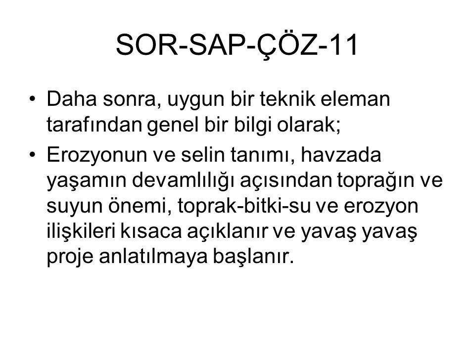 SOR-SAP-ÇÖZ-11 Daha sonra, uygun bir teknik eleman tarafından genel bir bilgi olarak; Erozyonun ve selin tanımı, havzada yaşamın devamlılığı açısından