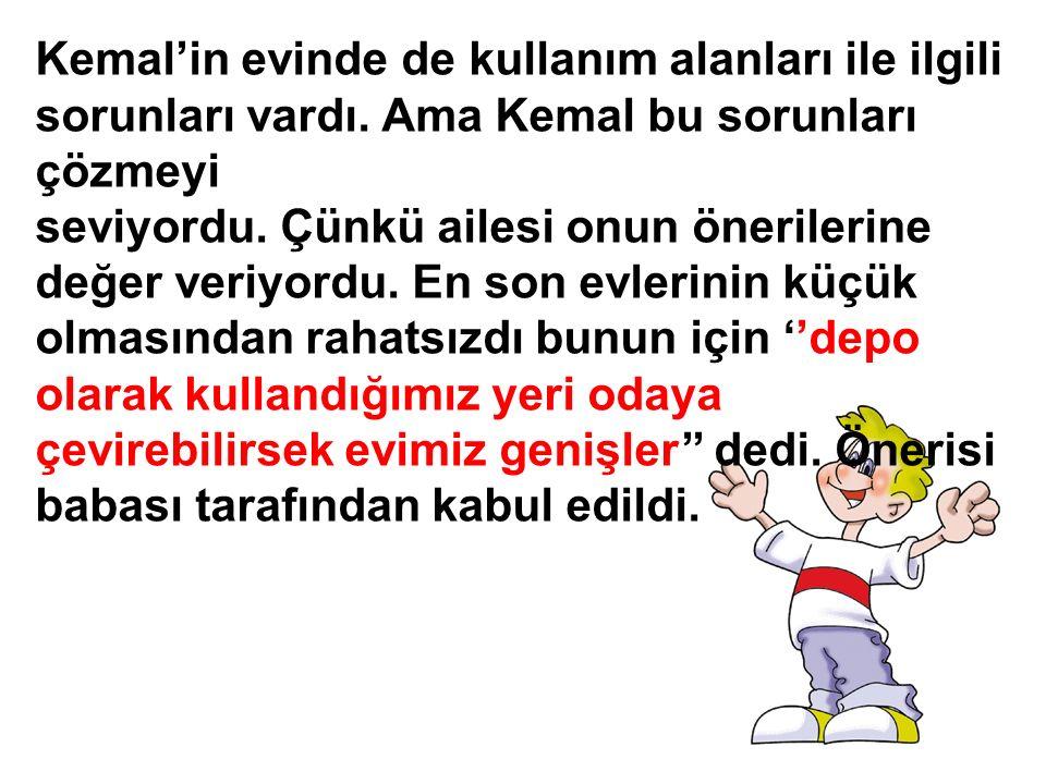 Kemal'in evinde de kullanım alanları ile ilgili sorunları vardı.
