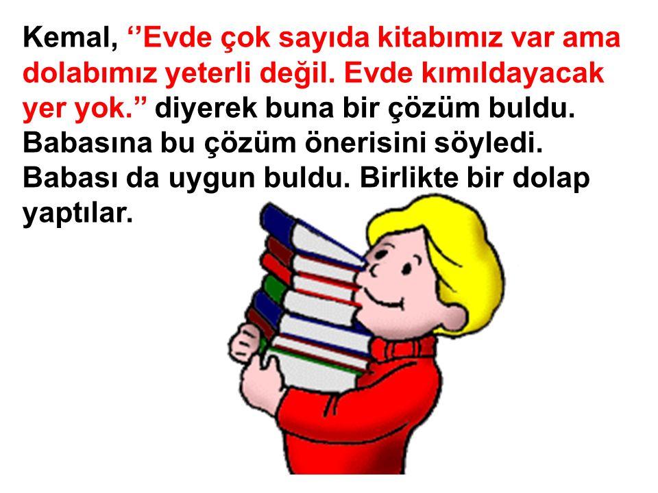 Kemal, ''Evde çok sayıda kitabımız var ama dolabımız yeterli değil.