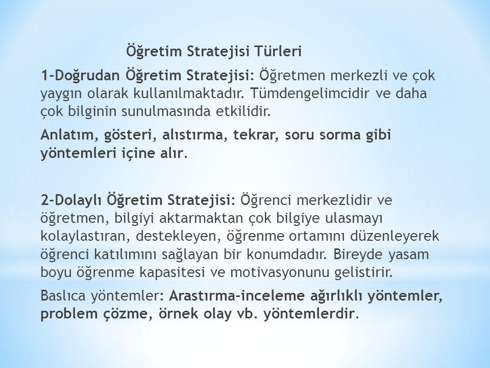 Öğretim Stratejisi Türleri 1-Doğrudan Öğretim Stratejisi: Öğretmen merkezli ve çok yaygın olarak kullanılmaktadır.