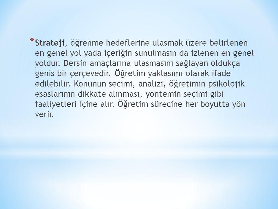 * Strateji, öğrenme hedeflerine ulasmak üzere belirlenen en genel yol yada içeriğin sunulmasın da izlenen en genel yoldur. Dersin amaçlarına ulasmasın