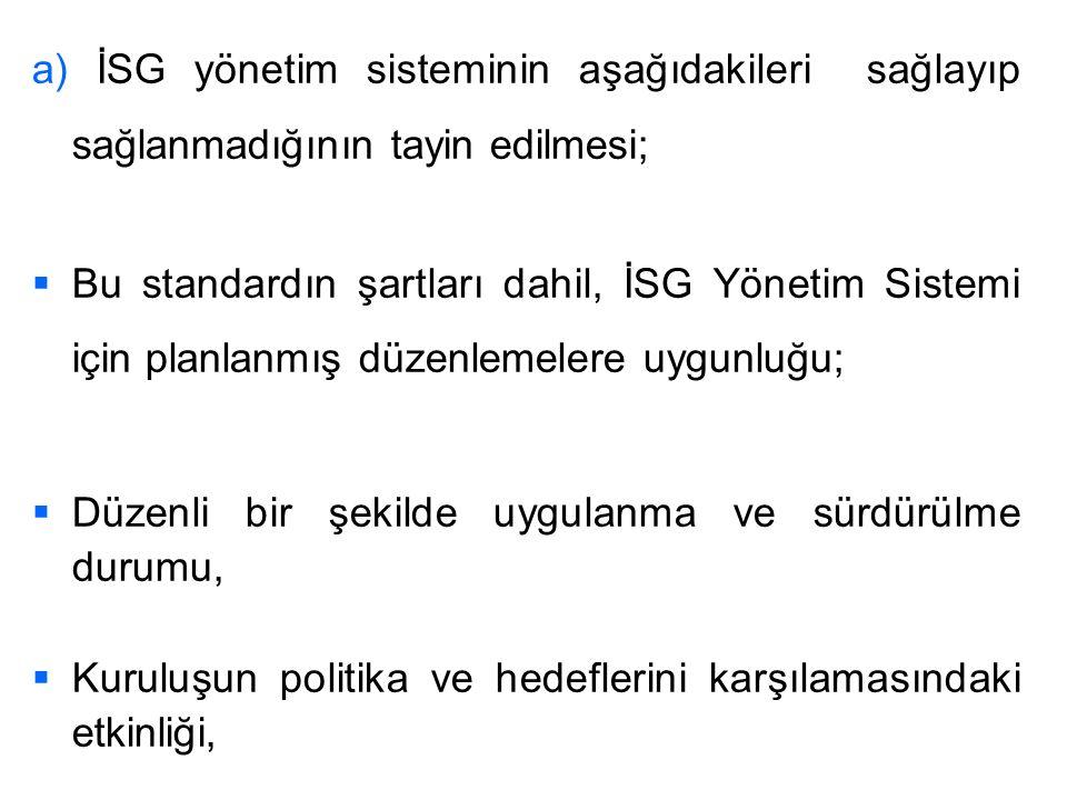a) İSG yönetim sisteminin aşağıdakileri sağlayıp sağlanmadığının tayin edilmesi;   Bu standardın şartları dahil, İSG Yönetim Sistemi için planlanmış