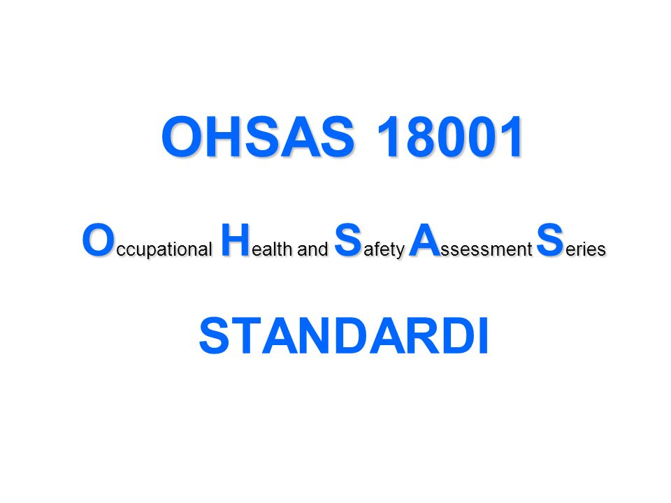 OHSAS 18001 O ccupational H ealth and S afety A ssessment S eries STANDARDI