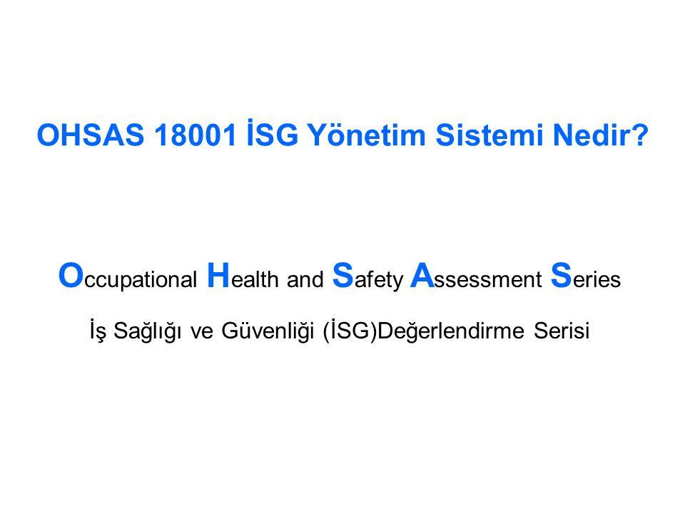 OHSAS 18001 İSG Yönetim Sistemi Nedir? O ccupational H ealth and S afety A ssessment S eries İş Sağlığı ve Güvenliği (İSG)Değerlendirme Serisi