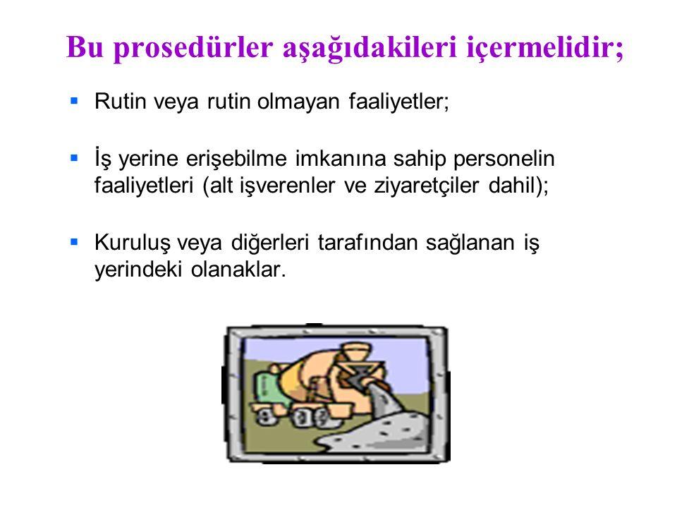 Bu prosedürler aşağıdakileri içermelidir;   Rutin veya rutin olmayan faaliyetler;   İş yerine erişebilme imkanına sahip personelin faaliyetleri (a