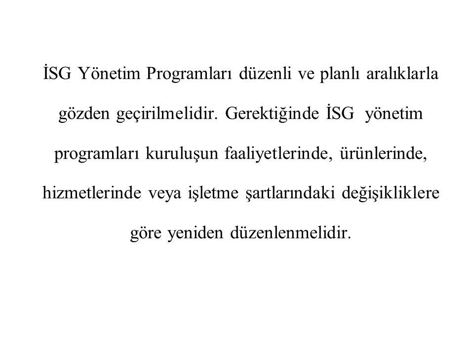 İSG Yönetim Programları düzenli ve planlı aralıklarla gözden geçirilmelidir.