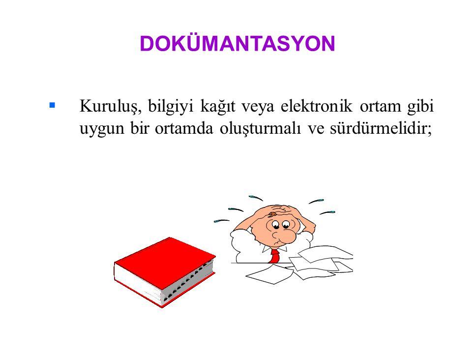   Kuruluş, bilgiyi kağıt veya elektronik ortam gibi uygun bir ortamda oluşturmalı ve sürdürmelidir; DOKÜMANTASYON