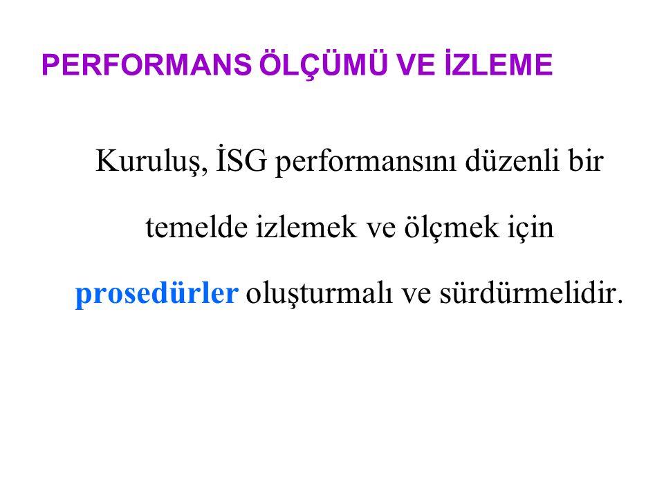 Kuruluş, İSG performansını düzenli bir temelde izlemek ve ölçmek için prosedürler oluşturmalı ve sürdürmelidir.