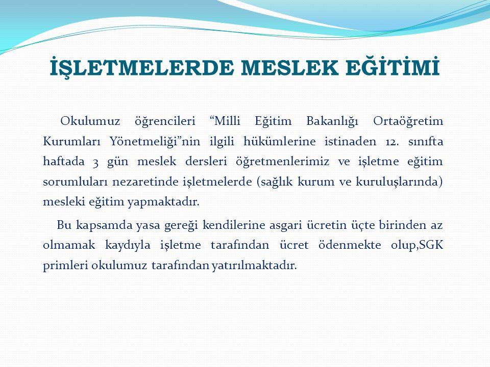 İŞLETMELERDE MESLEK EĞİTİMİ Okulumuz öğrencileri Milli Eğitim Bakanlığı Ortaöğretim Kurumları Yönetmeliği nin ilgili hükümlerine istinaden 12.