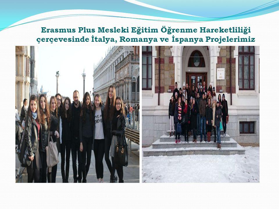 Erasmus Plus Mesleki Eğitim Öğrenme Hareketliliği çerçevesinde İtalya, Romanya ve İspanya Projelerimiz