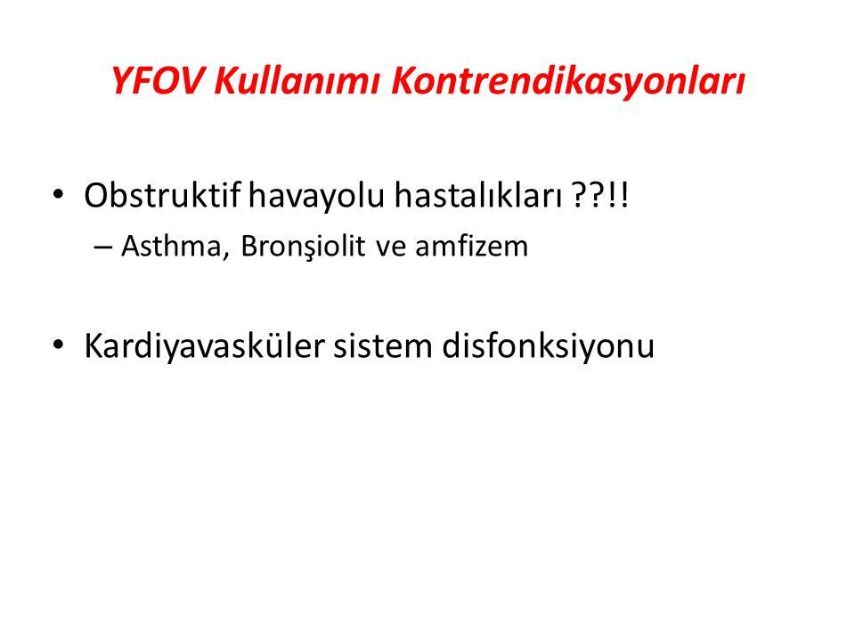 YFOV Kullanımı Kontrendikasyonları Obstruktif havayolu hastalıkları ??!! – Asthma, Bronşiolit ve amfizem Kardiyavasküler sistem disfonksiyonu