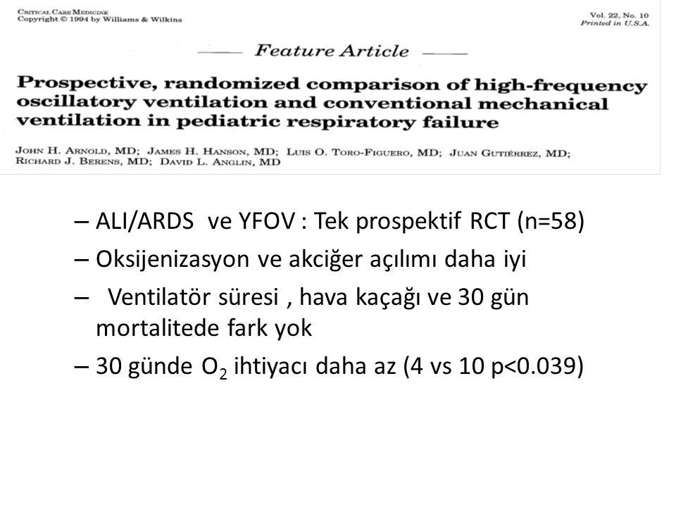 – ALI/ARDS ve YFOV : Tek prospektif RCT (n=58) – Oksijenizasyon ve akciğer açılımı daha iyi – Ventilatör süresi, hava kaçağı ve 30 gün mortalitede far