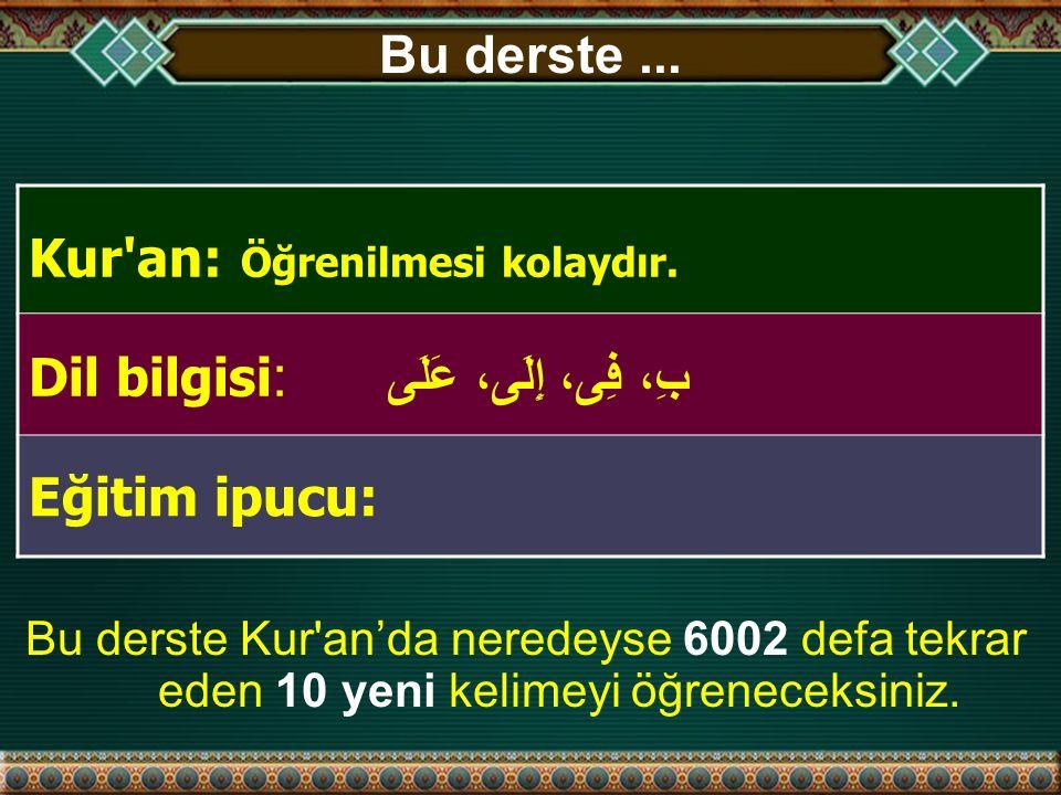 Bu dersin sonunda, 42 kelimeyle Kur'an'da 22894 defa tekrar eden kelimeyi öğrenmiş olacaksınız.