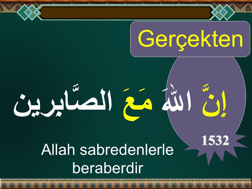 Gerçekten 1532 إِنَّ اللهَ مَعَ الصَّابِرين Allah sabredenlerle beraberdir