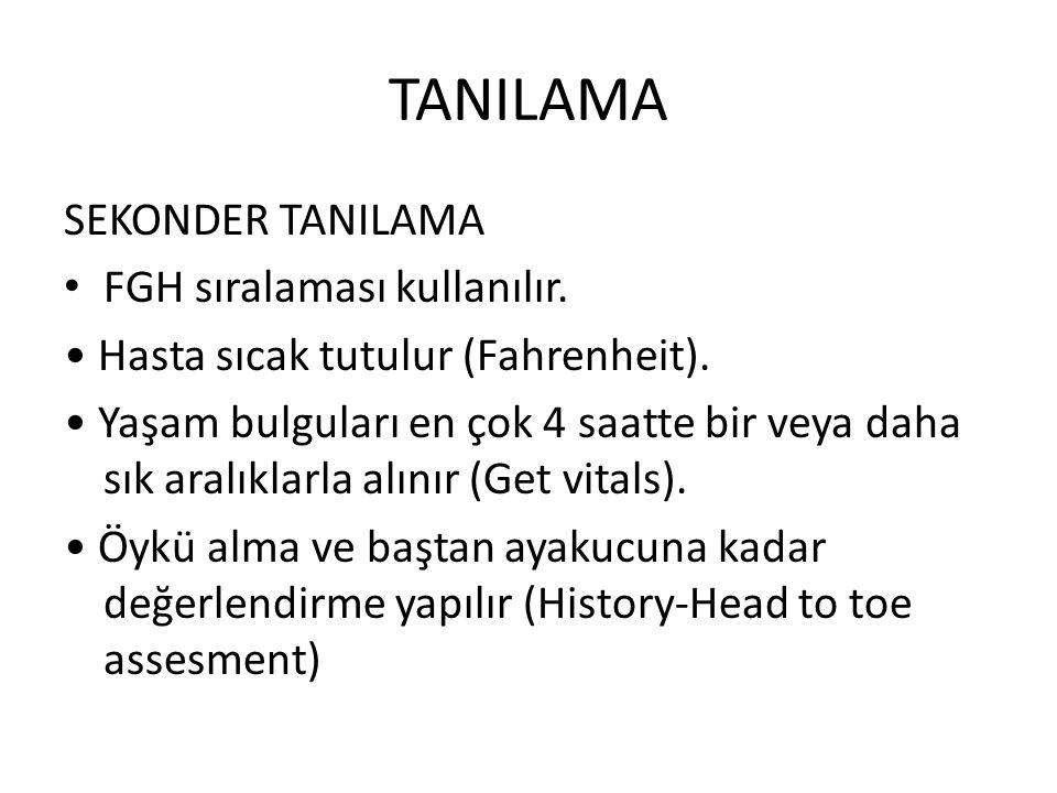 TANILAMA SEKONDER TANILAMA FGH sıralaması kullanılır. Hasta sıcak tutulur (Fahrenheit). Yaşam bulguları en çok 4 saatte bir veya daha sık aralıklarla
