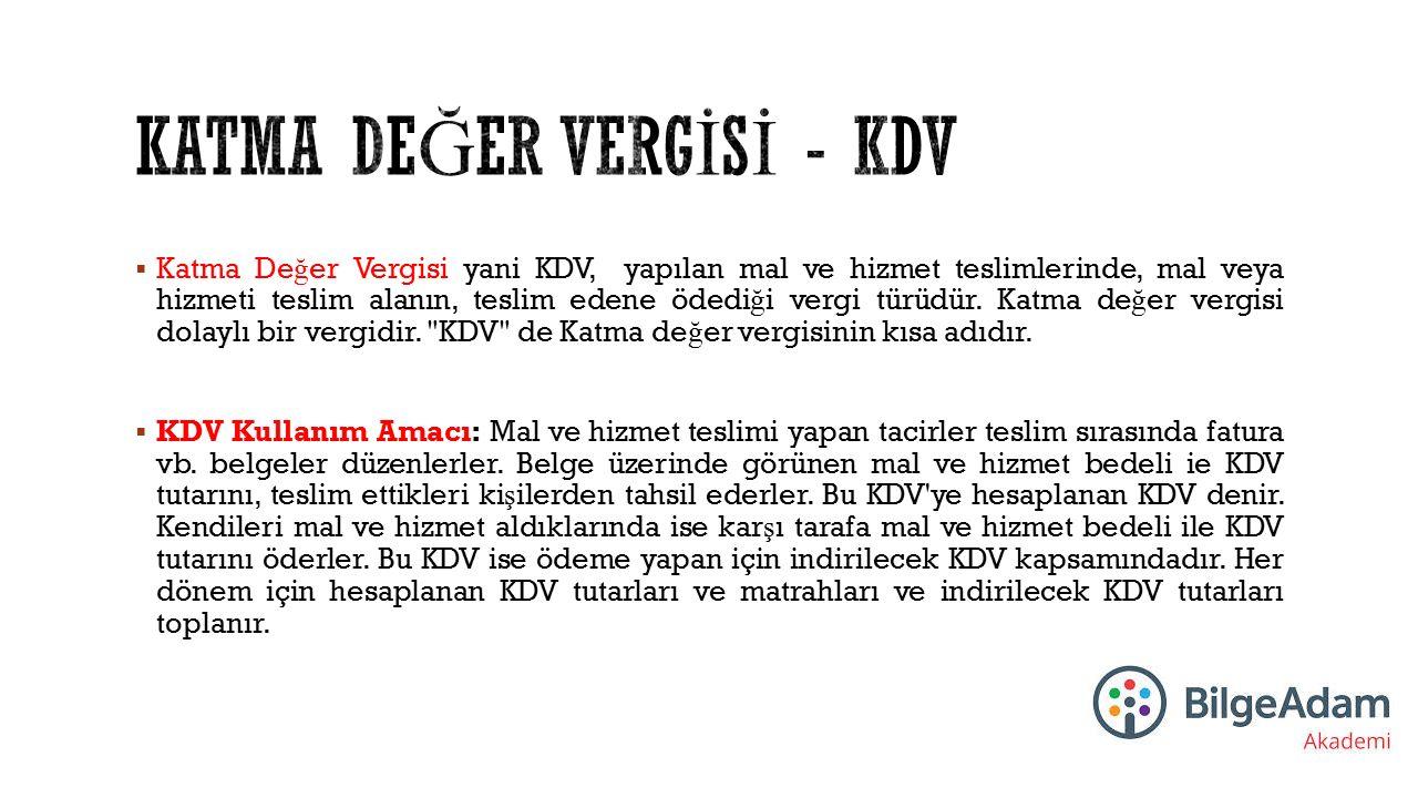  Katma De ğ er Vergisi yani KDV, yapılan mal ve hizmet teslimlerinde, mal veya hizmeti teslim alanın, teslim edene ödedi ğ i vergi türüdür. Katma de