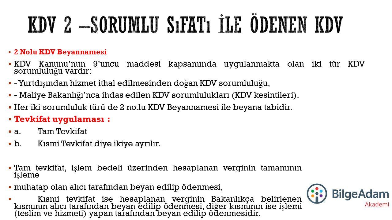  2 Nolu KDV Beyannamesi  KDV Kanunu'nun 9'uncu maddesi kapsamında uygulanmakta olan iki tür KDV sorumlulu ğ u vardır:  - Yurtdı ş ından hizmet itha