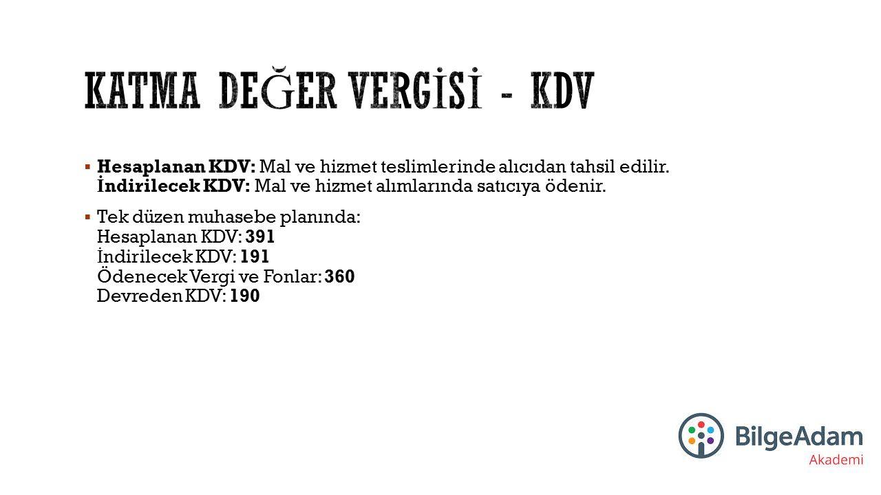  Hesaplanan KDV: Mal ve hizmet teslimlerinde alıcıdan tahsil edilir. İ ndirilecek KDV: Mal ve hizmet alımlarında satıcıya ödenir.  Tek düzen muhaseb