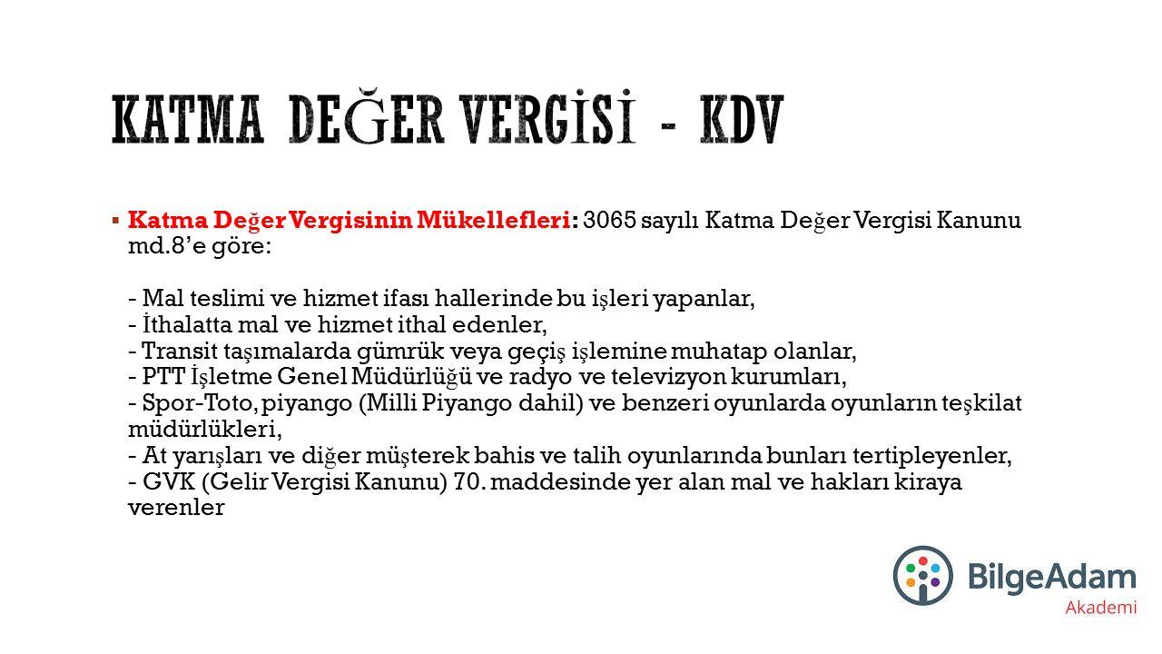  KDV Oranları: KDV Oranları Maliye Bakanlı ğ ınca düzenlenmektedir.