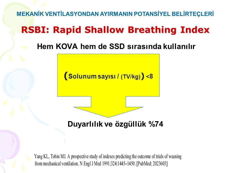 RSBI: Rapid Shallow Breathing Index Hem KOVA hem de SSD sırasında kullanılır Duyarlılık ve özgüllük %74 ( Solunum sayısı / (TV/kg) ) < 8