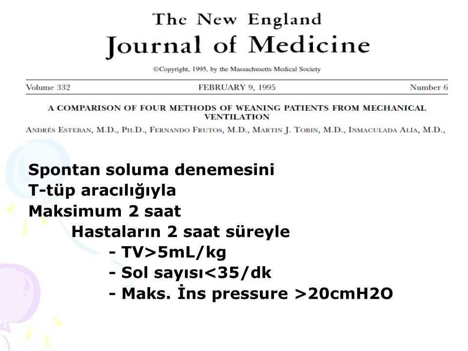 Spontan soluma denemesini T-tüp aracılığıyla Maksimum 2 saat Hastaların 2 saat süreyle - TV>5mL/kg - Sol sayısı<35/dk - Maks. İns pressure >20cmH2O