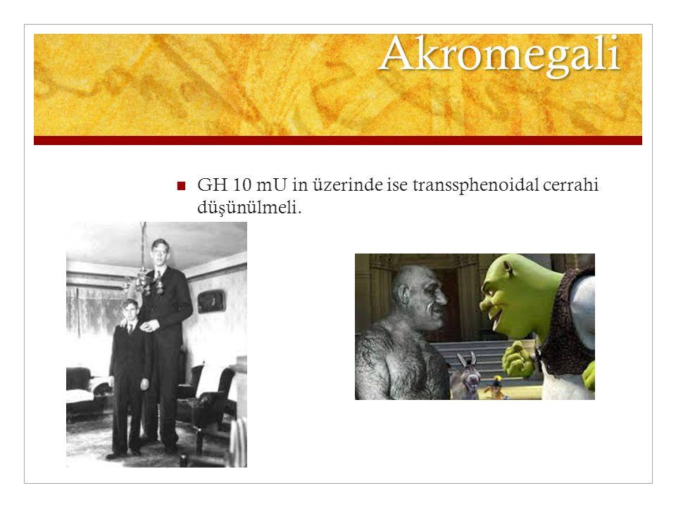 Akromegali GH 10 mU in üzerinde ise transsphenoidal cerrahi dü ş ünülmeli.