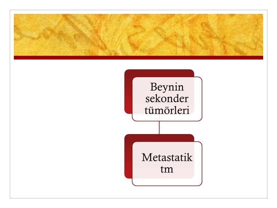 Beynin sekonder tümörleri Metastatik tm