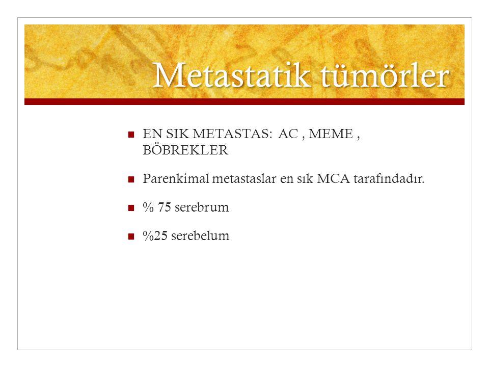 Metastatik tümörler EN SIK METASTAS: AC, MEME, BÖBREKLER Parenkimal metastaslar en sık MCA tarafındadır. % 75 serebrum %25 serebelum