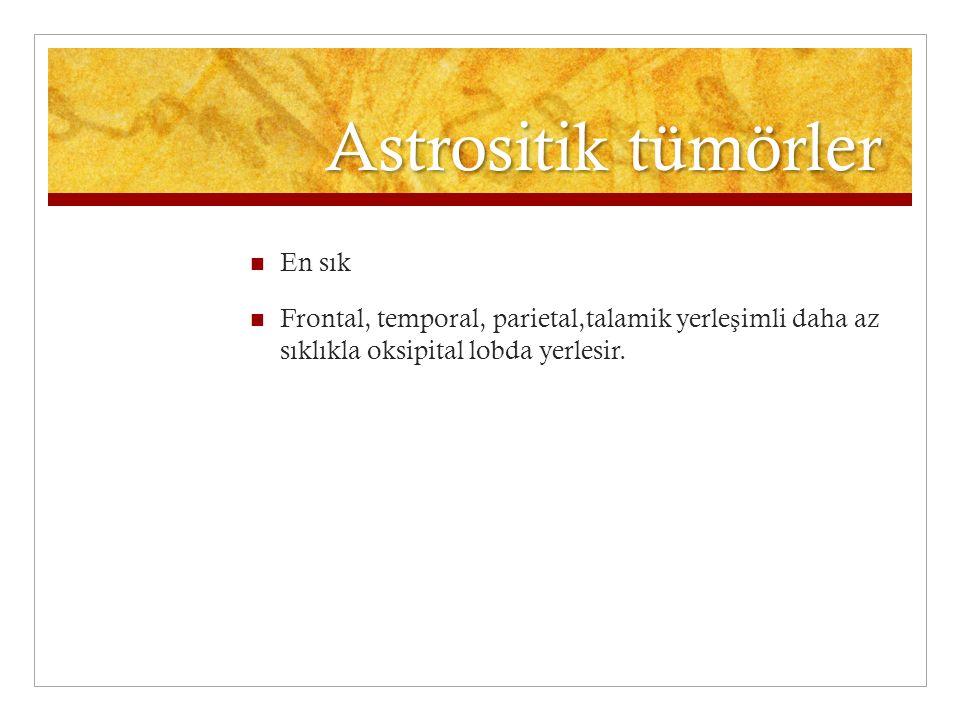 Astrositik tümörler En sık Frontal, temporal, parietal,talamik yerle ş imli daha az sıklıkla oksipital lobda yerlesir.