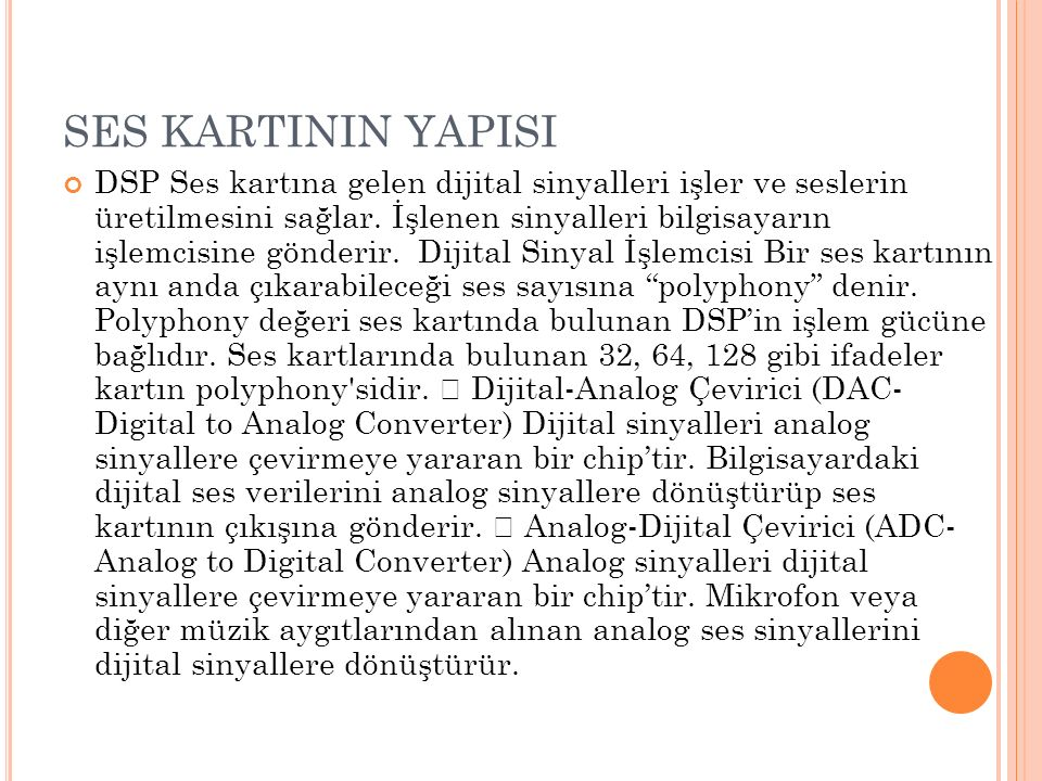 SES KARTININ YAPISI DSP Ses kartına gelen dijital sinyalleri işler ve seslerin üretilmesini sağlar.
