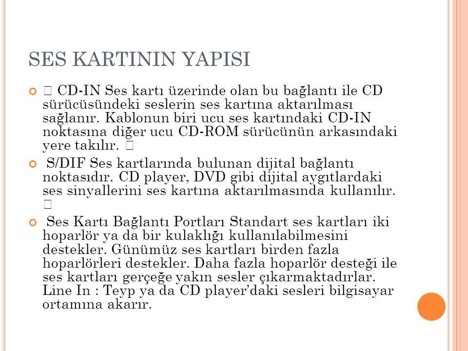 SES KARTININ YAPISI  CD-IN Ses kartı üzerinde olan bu bağlantı ile CD sürücüsündeki seslerin ses kartına aktarılması sağlanır. Kablonun biri ucu ses