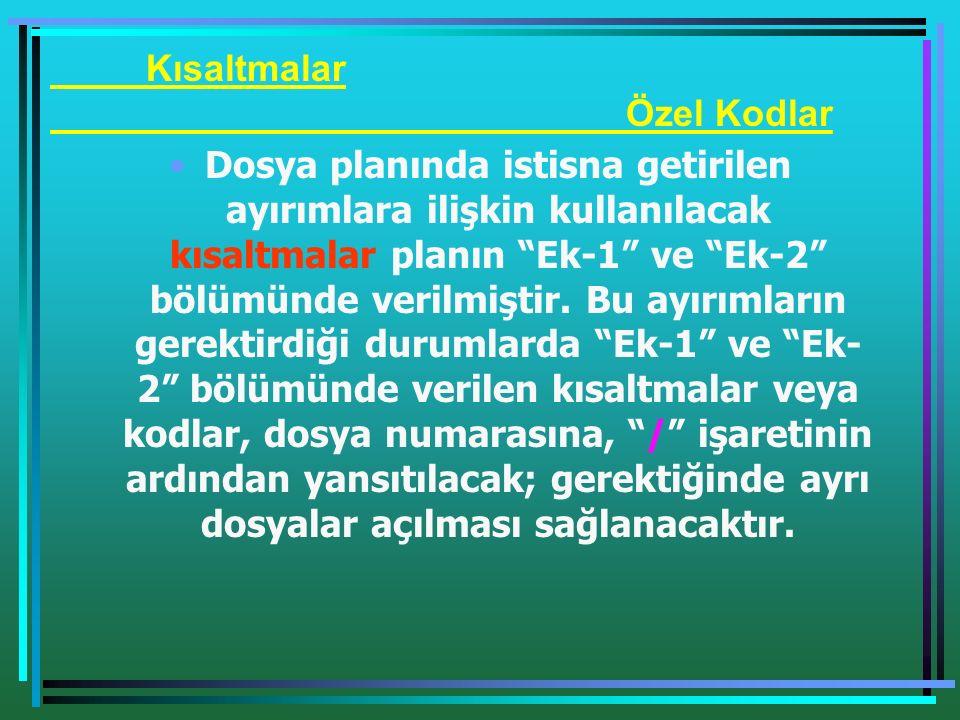 Kısaltmalar Özel Kodlar Dosya planında istisna getirilen ayırımlara ilişkin kullanılacak kısaltmalar planın Ek-1 ve Ek-2 bölümünde verilmiştir.