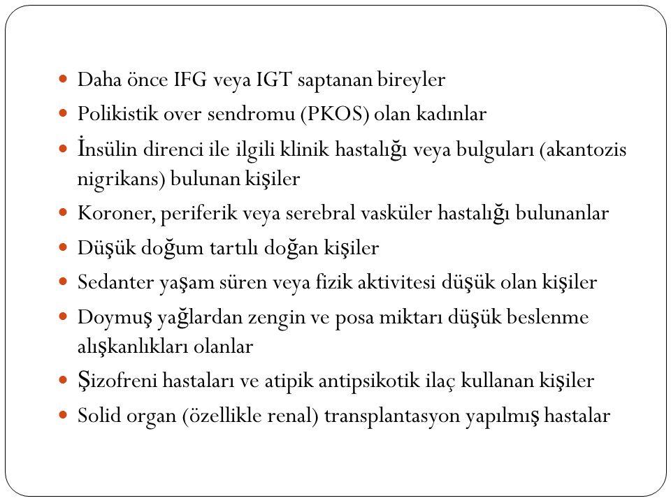 Daha önce IFG veya IGT saptanan bireyler Polikistik over sendromu (PKOS) olan kadınlar İ nsülin direnci ile ilgili klinik hastalı ğ ı veya bulguları (