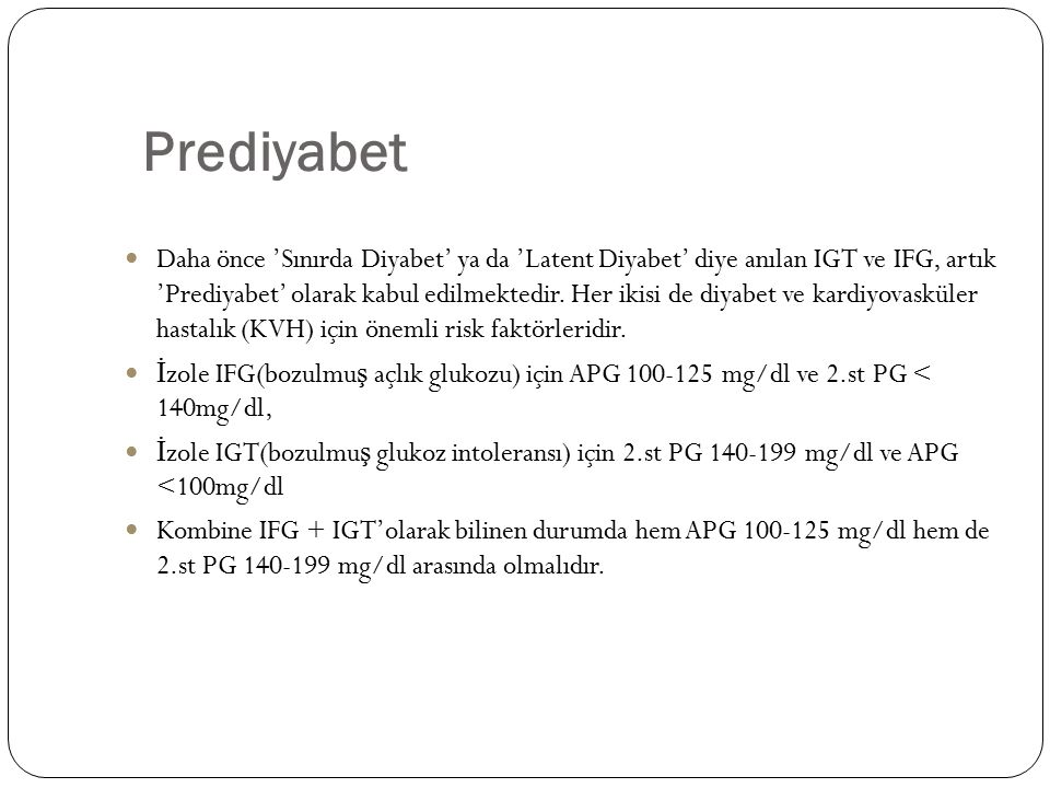 Prediyabet Daha önce 'Sınırda Diyabet' ya da 'Latent Diyabet' diye anılan IGT ve IFG, artık 'Prediyabet' olarak kabul edilmektedir.