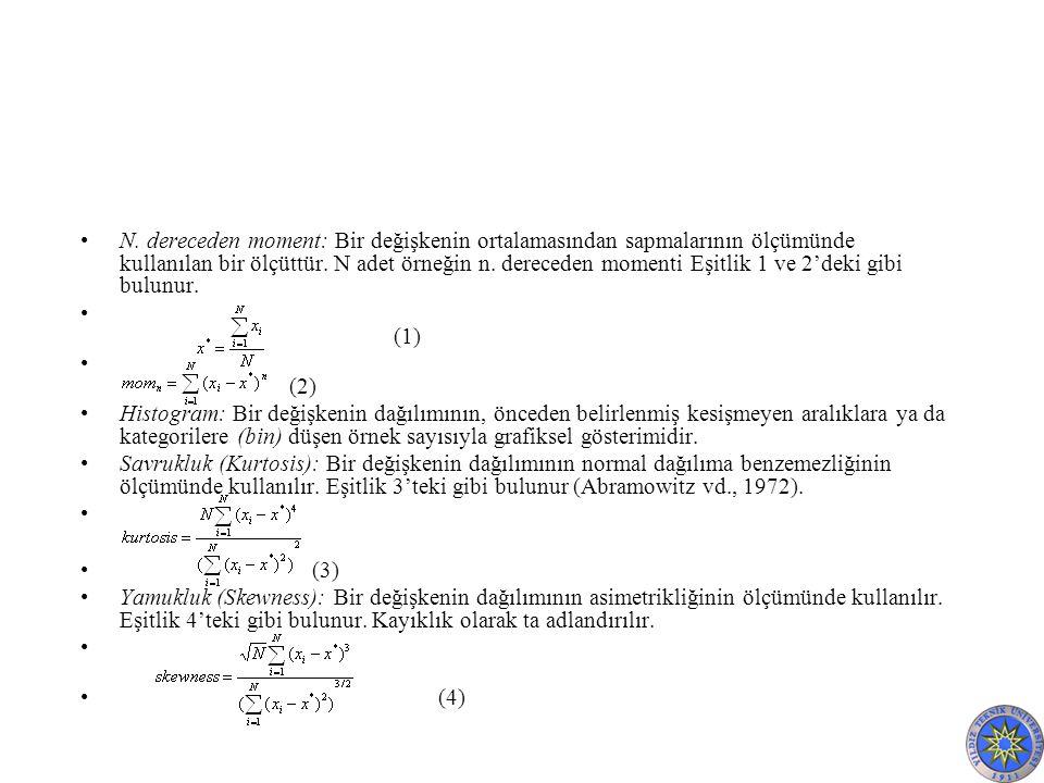 N. dereceden moment: Bir değişkenin ortalamasından sapmalarının ölçümünde kullanılan bir ölçüttür. N adet örneğin n. dereceden momenti Eşitlik 1 ve 2'