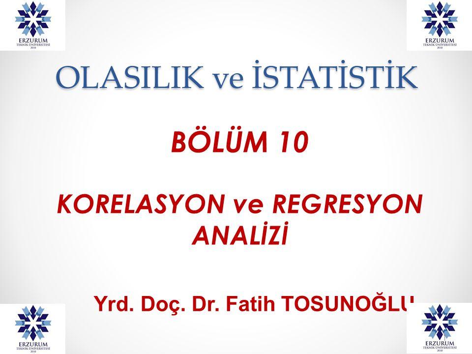 OLASILIK ve İSTATİSTİK BÖLÜM 10 KORELASYON ve REGRESYON ANALİZİ Yrd. Doç. Dr. Fatih TOSUNOĞLU 1