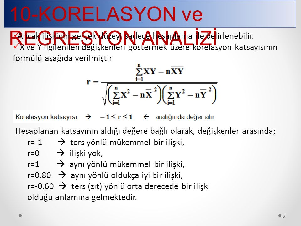 10-KORELASYON ve REGRESYON ANALİZİ 5 Ancak ilişkinin gerçek düzeyi sadece hesaplama ile belirlenebilir.